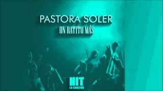 Pastora Soler - Un ratito más (HIT)