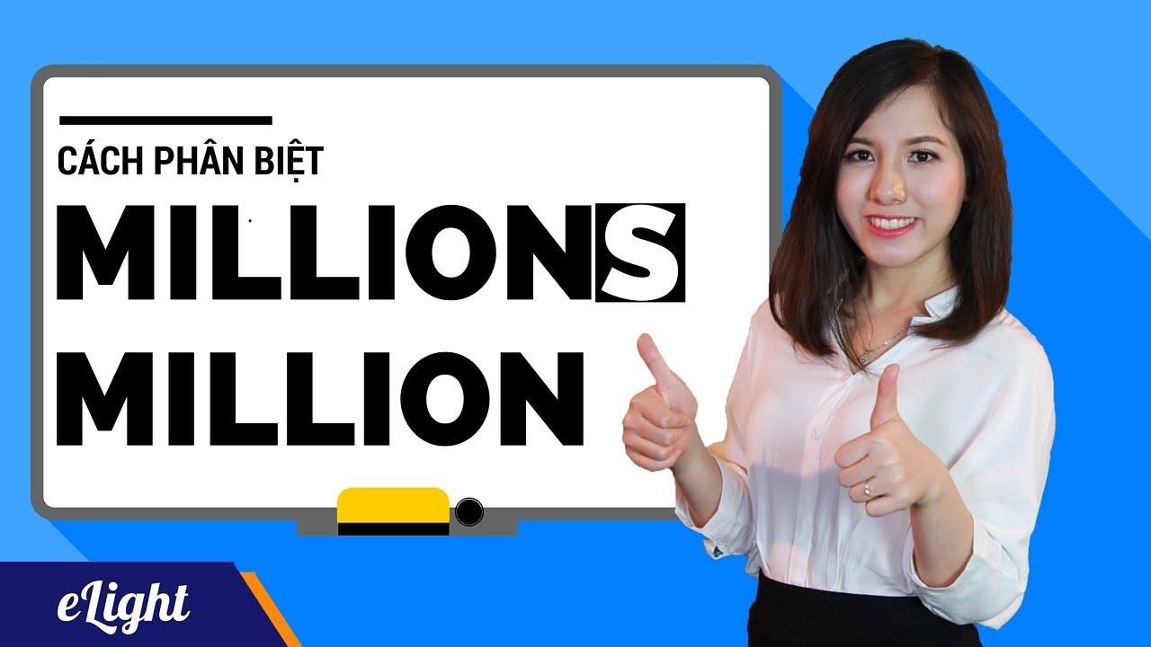 Làm chủ cách dùng MILLION và MILLIONS [Từ vựng tiếng Anh theo chủ đề #16]
