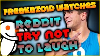 FREAKAZOID WATCHES REDDIT TRY NOT TO LAUGH