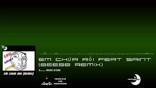 Em Chừa Rồi Feat. Saint (BeeBB Remix) - LEG [Young DJs & Producers]