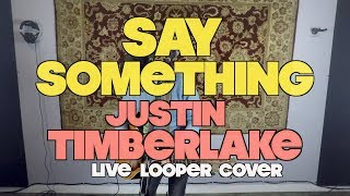 Say Something - Justin Timberlake (Acoustic Looper Pedal  Cover)