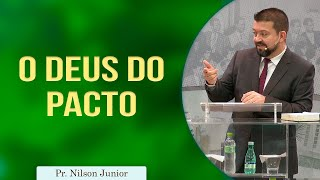 O Deus do pacto | Pr. Nilson Junior