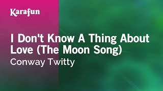 Karaoke I Don't Know A Thing About Love (The Moon Song) - Conway Twitty *