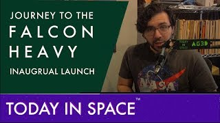 Orbital News: The Journey to the Falcon Heavy Inaugural Launch