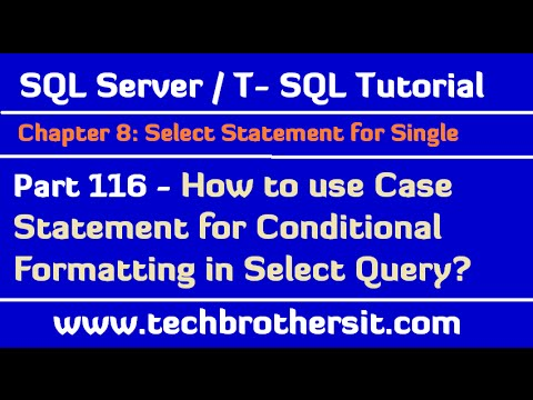 How To Use Case Statement For Conditional Formatting In Select Query - TSQL Tutorial Part 116