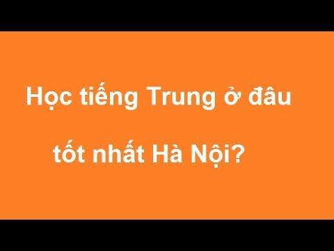 Học tiếng Trung ở đâu tốt nhất Hà Nội?