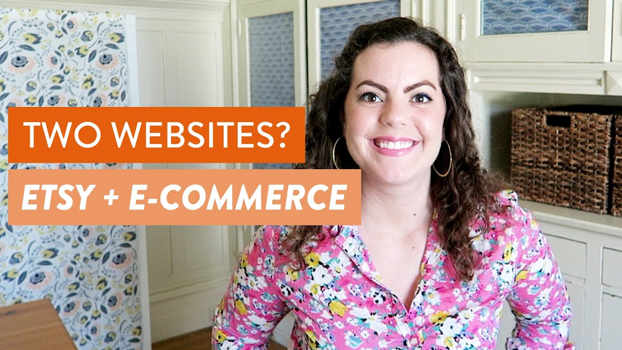 Do I Need TWO WEBSITES? An Etsy Shop + Another E-Commerce Site?