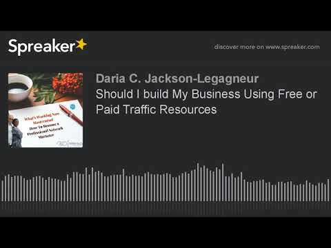 Should I build My Business Using Free or Paid Traffic Resources (made with Spreaker)