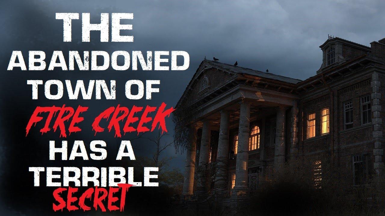 """The Abandoned Town of Fire Creek Has A Terrible Secret"" Creepypasta"