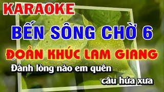 Karaoke Bến Sông Chờ 6 - Phụ Tình Anh - Đoản Khúc Lam Giang