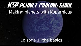 KSP: how to make planets with Kopernicus episode 1: the basics