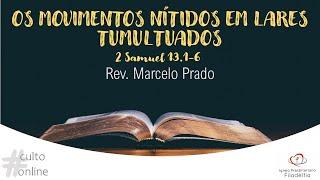 OS MOVIMENTOS NÍTIDOS EM LARES TUMULTUADOSI Rev. Marcelo Prado