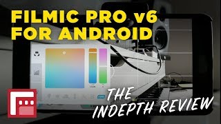 FilmicPro v6 for Android/iOS - Indepth Review