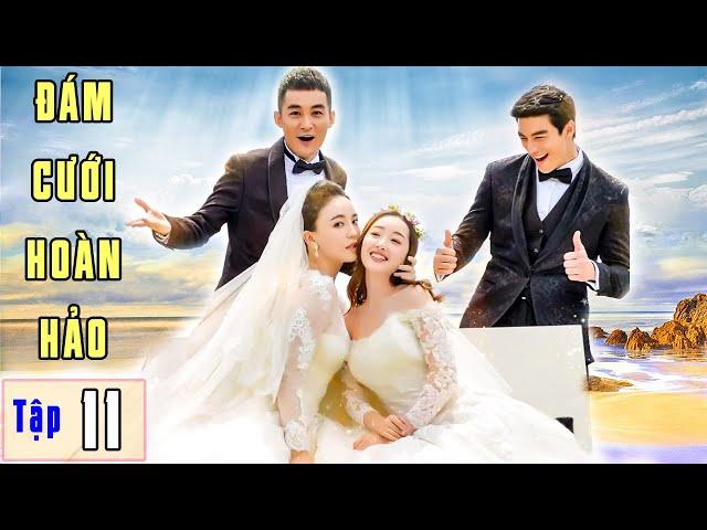 Phim Ngôn Tình 2021 | ĐÁM CƯỚI HOÀN HẢO - Tập 11 | Phim Bộ Trung Quốc Hay Nhất 2021