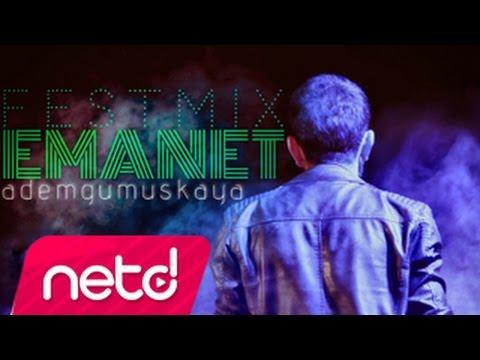 Adem Gümüşkaya - Emanet ( Fest Mix )