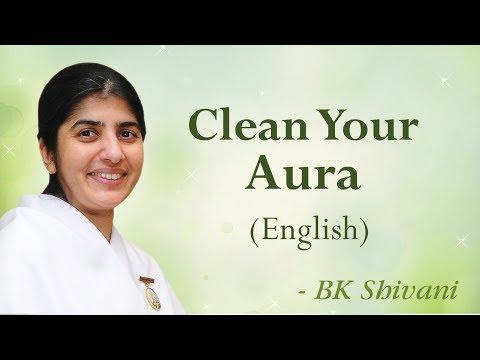 Clean Your Aura: BK Shivani (English)