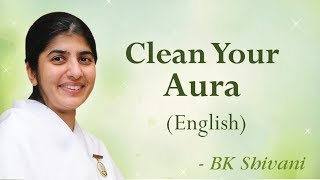 Clean Your Aura: BK Shivani (English)