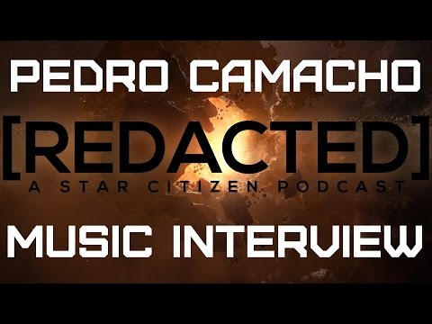 Pedro Camacho [REDACTED] Interview - Star Citizen Music