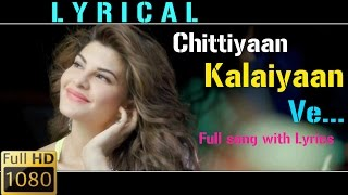 """Chittiyaan Kalaiyaan Ve"" Full song with Lyrics [HD] 