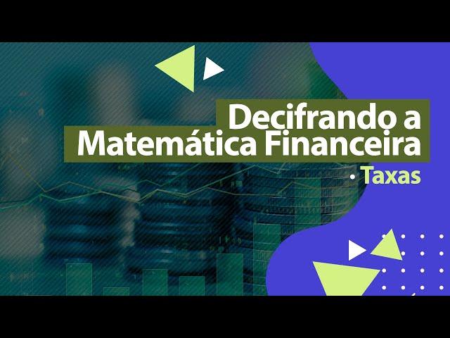 TAXAS - Matemática Financeira