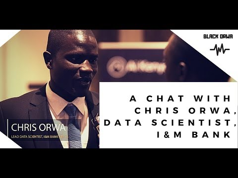 A Chat with Chris Orwa, The Lead Data Scientist, I&M Bank Kenya
