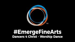 #EmergeFineArts | Worship Dance Troupe - Dancers 4 Christ (2019 Sectional)