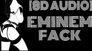 "8D Audio~ Eminem -FACK ""I'm gonna facking c*m! (Oh, shit!) I am, I'm going to c*m"