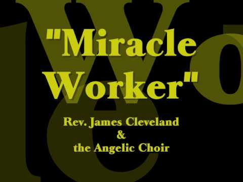 """""""Miracle Worker""""- James Cleveland & the Angelic Choir"""