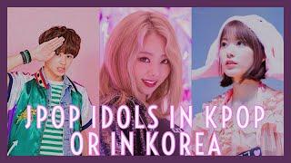 JPOP IDOLS IN KPOP GROUPS/IN KOREA ||Weeaboo
