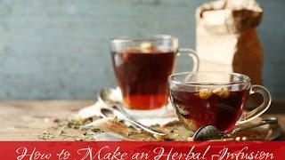 How to Make an Herbal Infusion (and some recipes!)