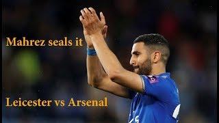 Mahrez seals it. Leicester v Arsenal