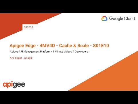 Apigee - 4MV4D - Cache & Scale - S01E10