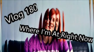 Vlog 180: Where I'm At Right Now