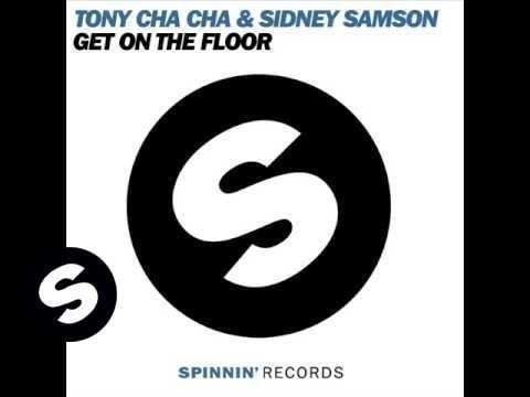 Sidney Samson & Tony Cha Cha - Get On The Floor