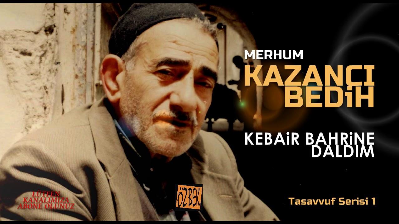 KAZANCI BEDİH / KEBAİR BAHRİNE DALDIM