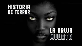 Historias De Terror La Bruja Mulata, El DoQmentalista, Relatos De Horror