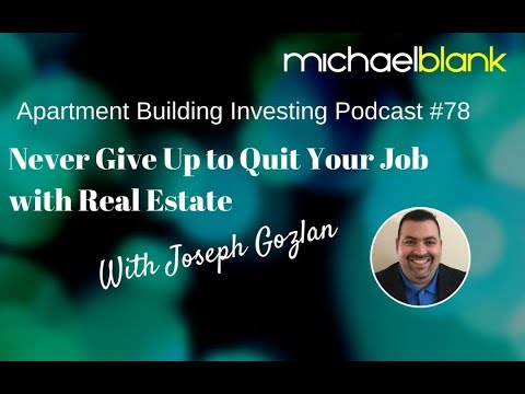 Never Give Up to Quit Your Job with Real Estate – With Joseph Gozlan