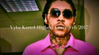 Download Vybz Kartel - Highest Level February 2017 MP3 song and Music Video