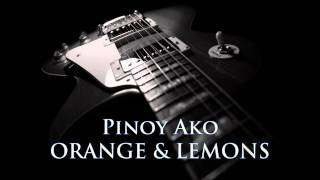 ORANGE & LEMONS - Pinoy Ako [HQ AUDIO]