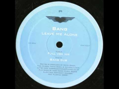 Bang - Leave Me Alone (Full Vox Mix)
