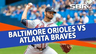 Baltimore Orioles vs Atlanta Braves | MLB Betting Tips | Joe Gavazzi & Peter Loshak