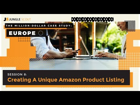 Million Dollar Case Study: Europe – Session #8 - Creating A Unique Amazon Product Listing