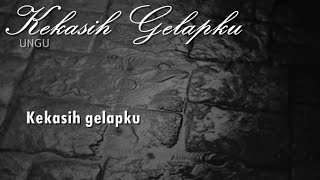 Video UNGU - Kekasih Gelapku with lyric | dengan lirik download MP3, 3GP, MP4, WEBM, AVI, FLV Maret 2018