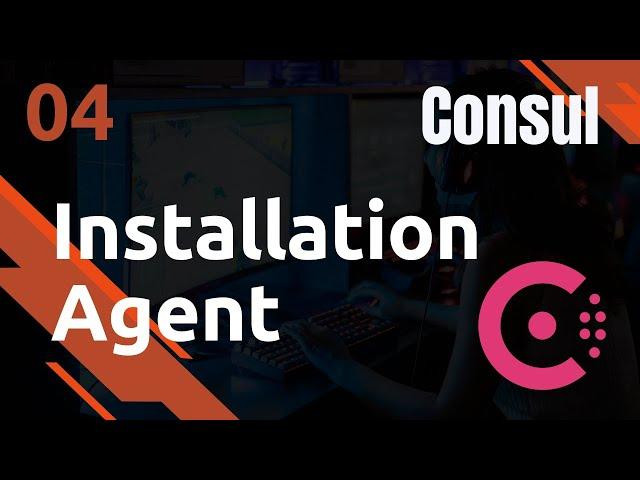 CONSUL - 4. MISE EN PLACE D'UN AGENT