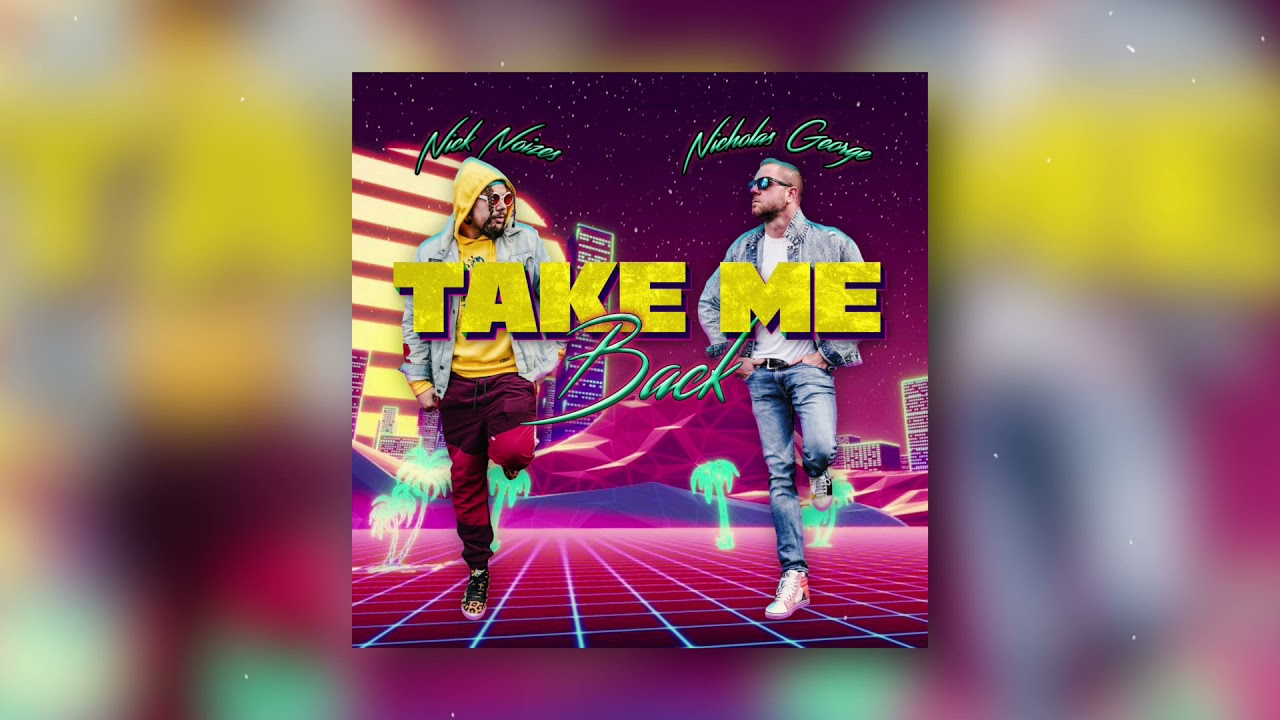 DOWNLOAD Nicholas George – Take Me Back Ft. Nick Noizes (Official Audio) Mp3 song