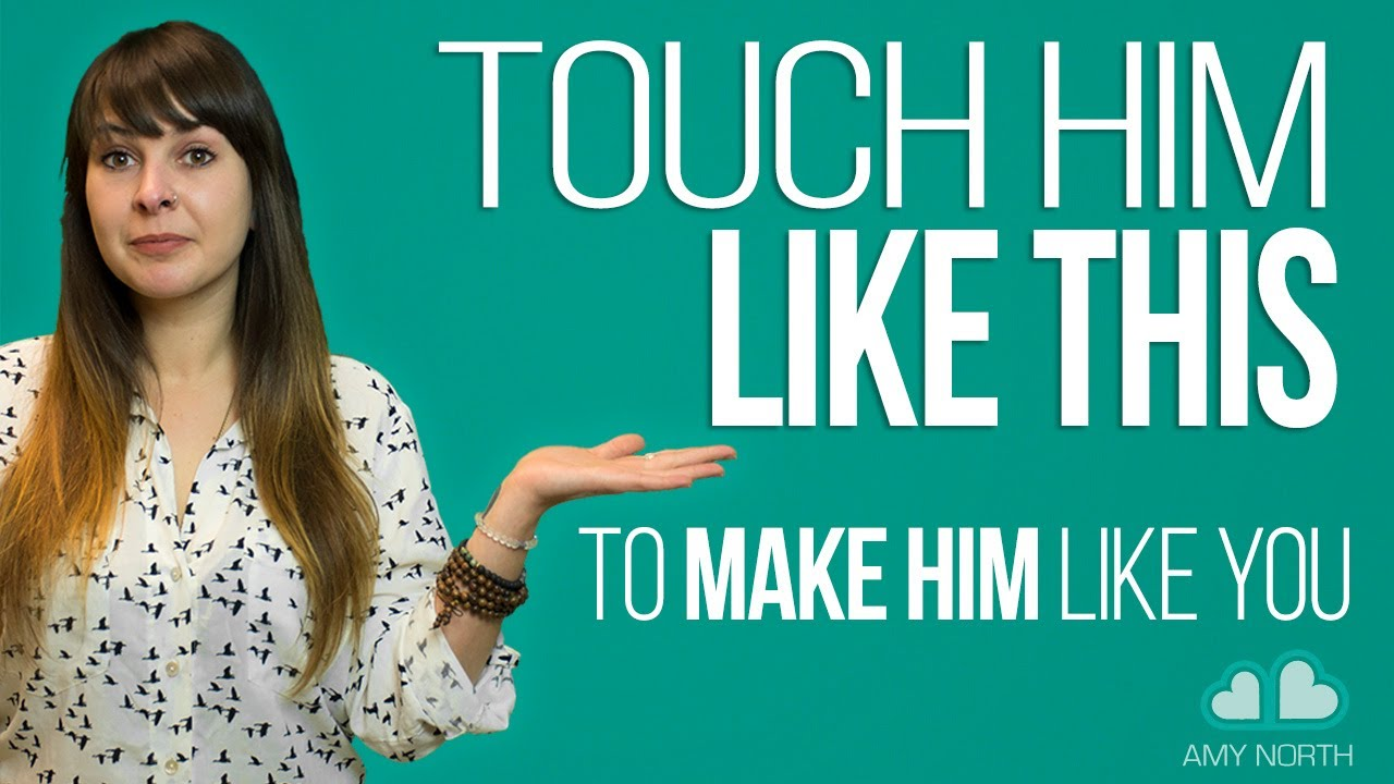 Touch Him Like THIS to Make Him Like You