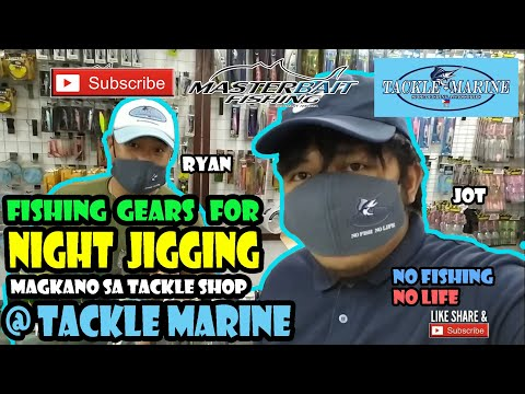 GEARS FOR NIGHT JIGGING WITH RYAN TAMAYO OF MALOLOS ANGLERS @ TACKLE MARINE | TACKLE SHOP | FISHING