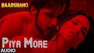 Piya More Full Audio Song Baadshaho Emraan Hashmi Sunny