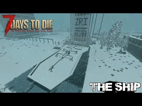 7 Days To Die (Alpha 16.4) - The Ship (Day 137)
