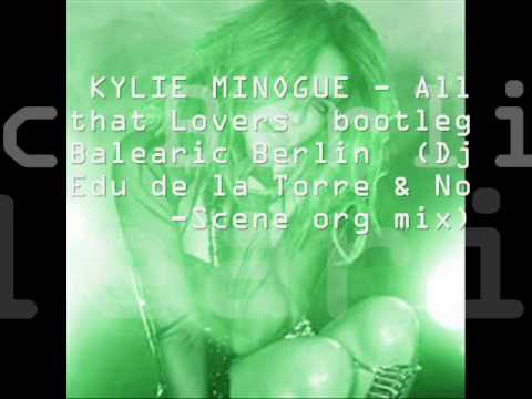 Dj edu de la torre & No -Scene Balearic Berlin org mix bootleg All that lovers Kylie Minogue